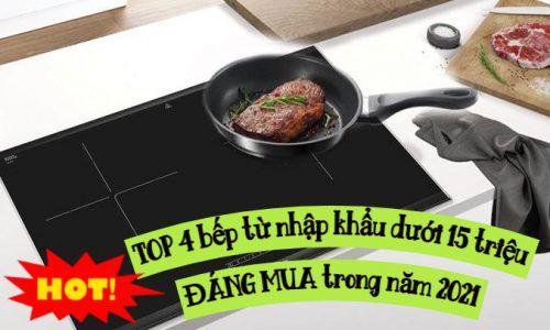 4 bếp từ nhập khẩu giá dưới 15 triệu Hot nhất năm 2021