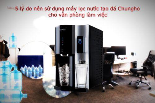 5 lý do nên sử dụng máy lọc nước tạo đá Chungho cho văn phòng làm việc