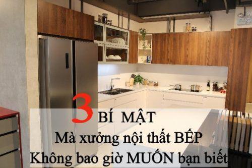 3 bí mật mà xưởng nội thất bếp không bao giờ muốn bạn biết