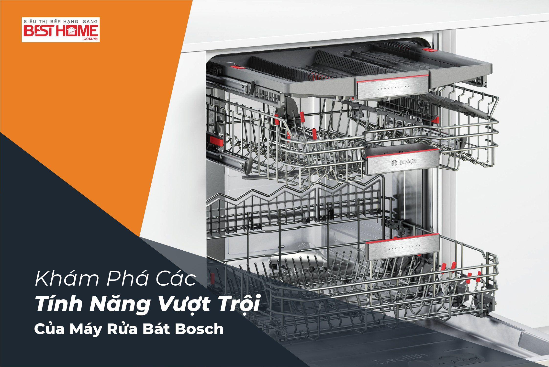 Khám phá các tính năng vượt trội của máy rửa bát Bosch hiện đại