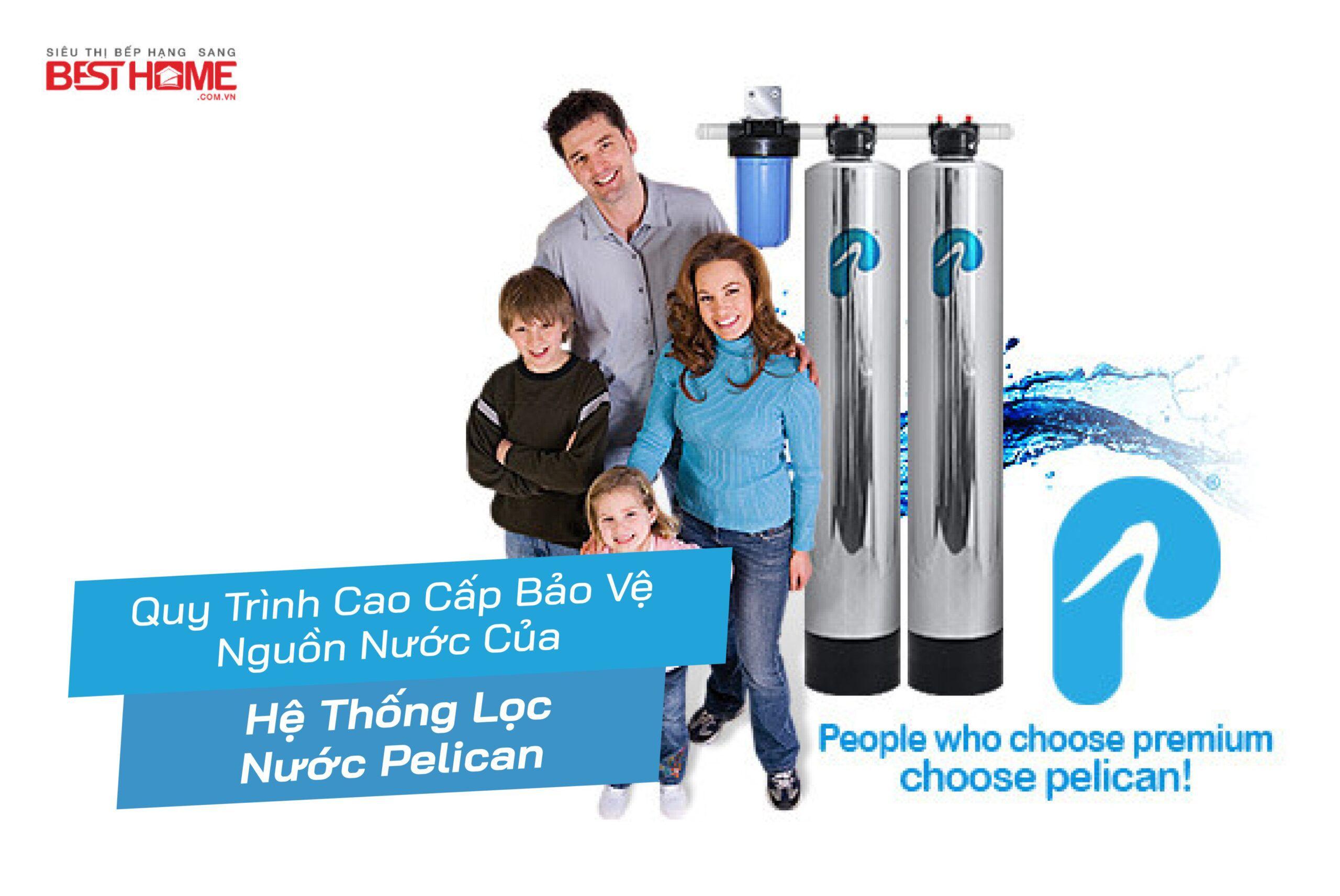 Quy trình cao cấp bảo vệ nguồn nước nhà bạn chỉ có ở Pelican !