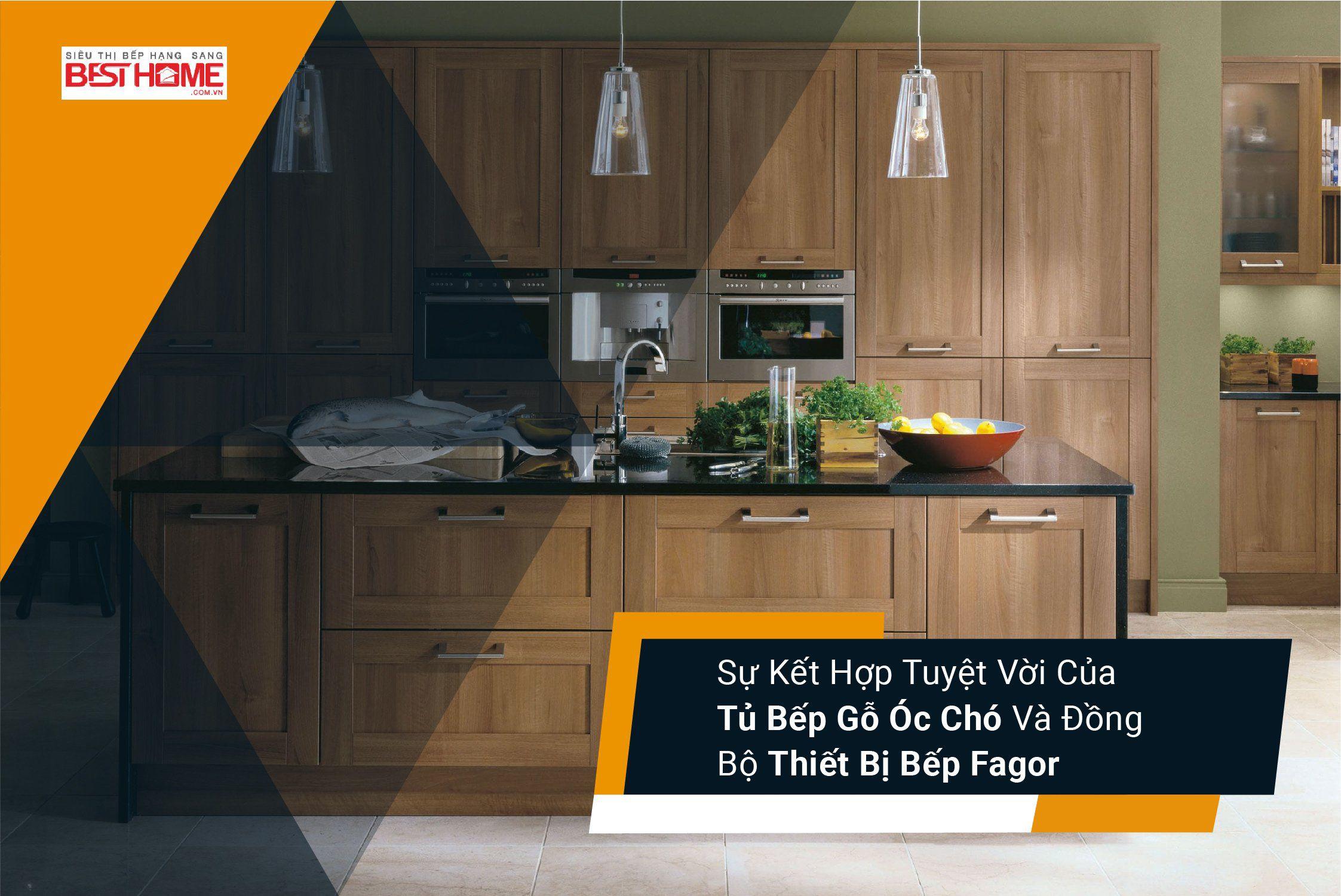 Sự kết hợp Tuyệt vời của tủ bếp gỗ Óc Chó và đồng bộ thiết bị bếp Fagor