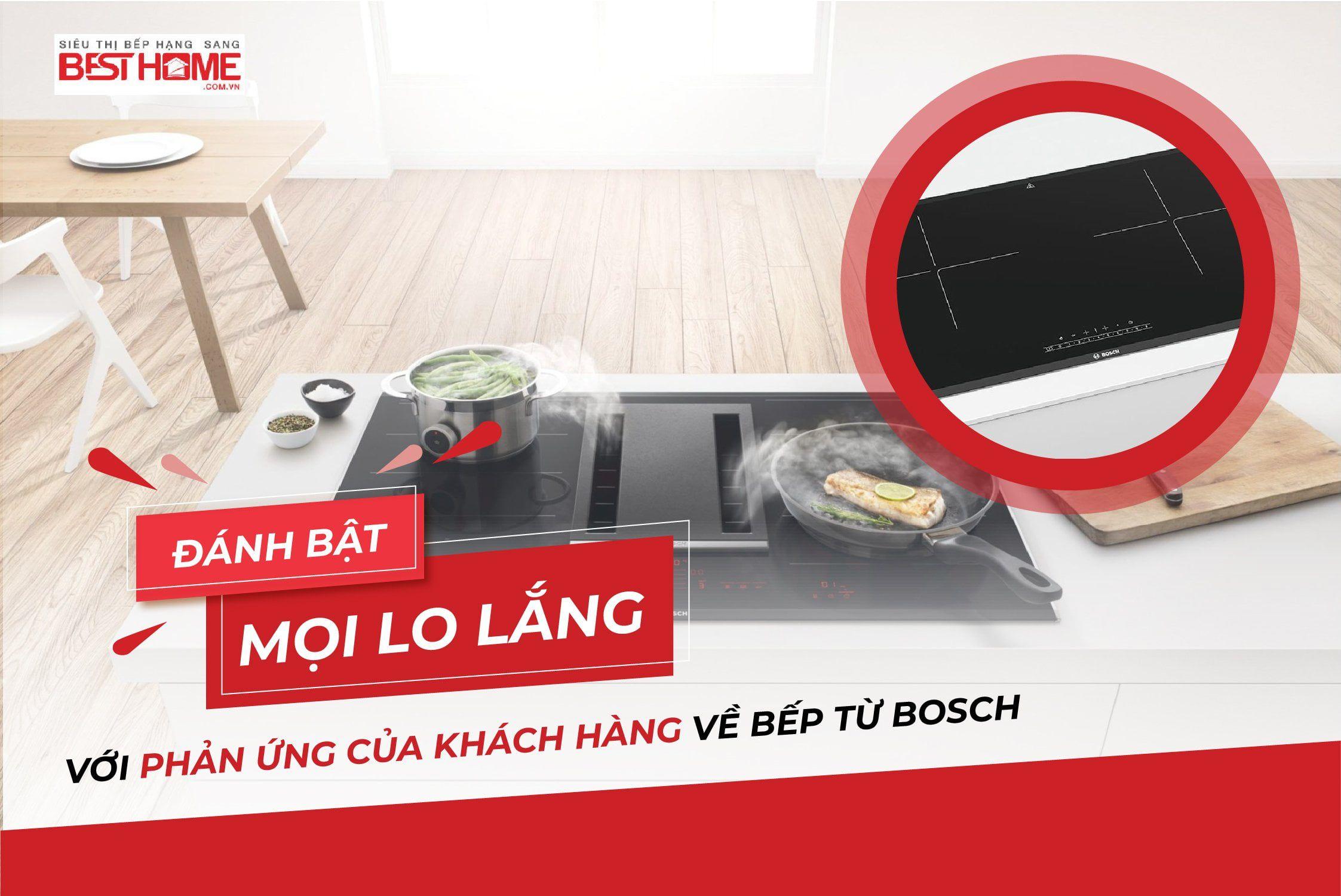 ĐÁNH BẬT mọi lo lắng với phản ứng của khách hàng về Bếp từ Bosch