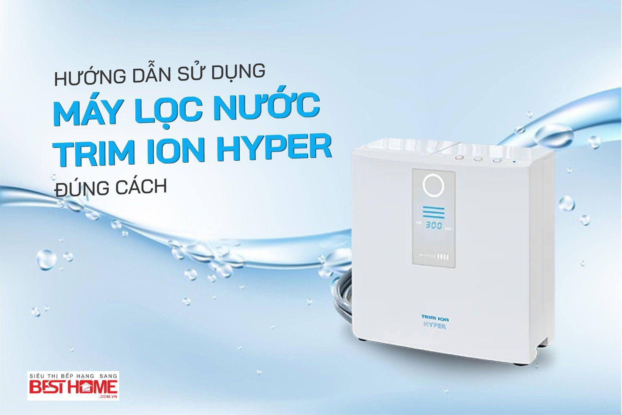 Hướng dẫn sử dụng máy lọc nước Trim Ion Hyper đúng cách