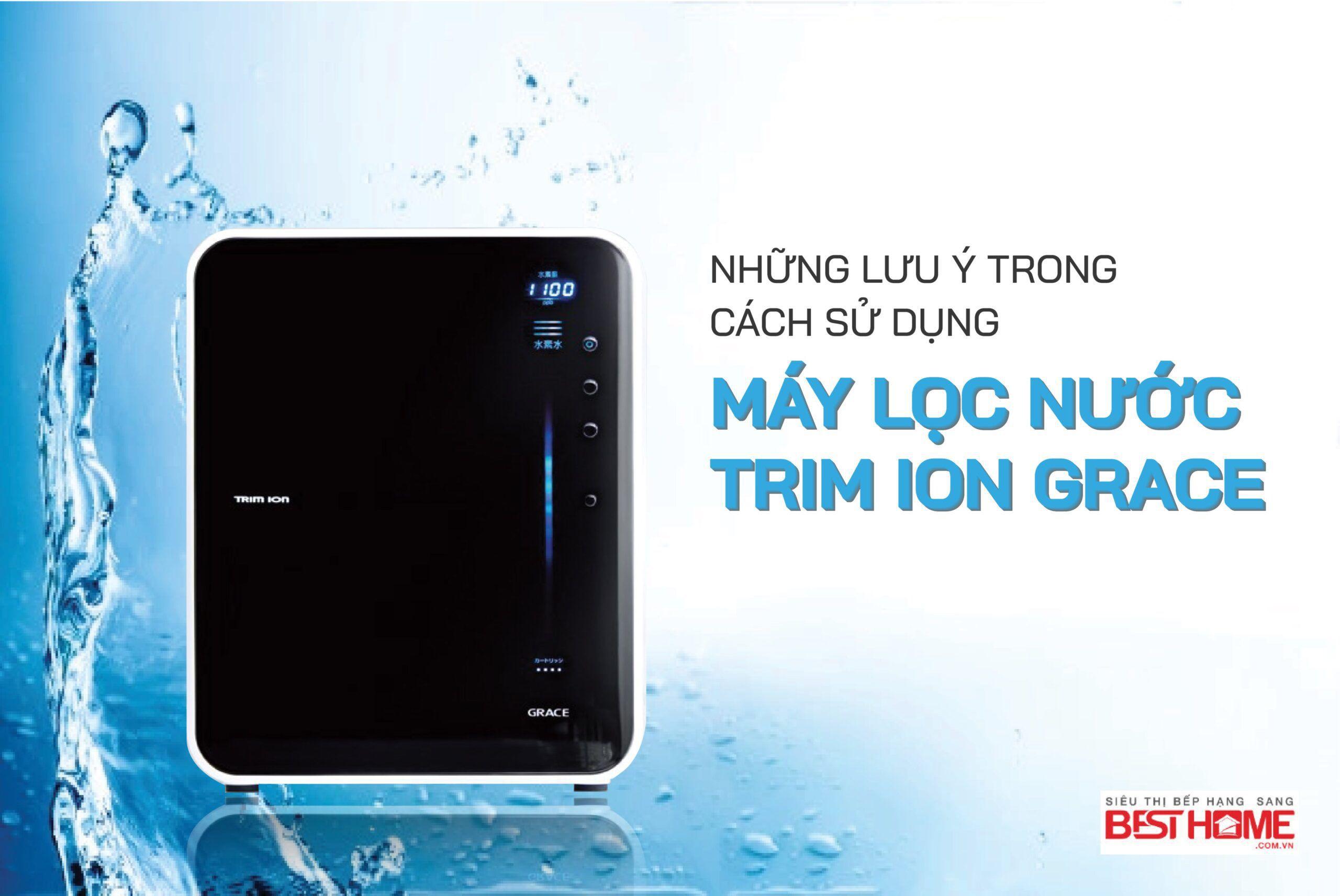 Những lưu ý trong cách sử dụng máy lọc nước Trim Ion GRACE