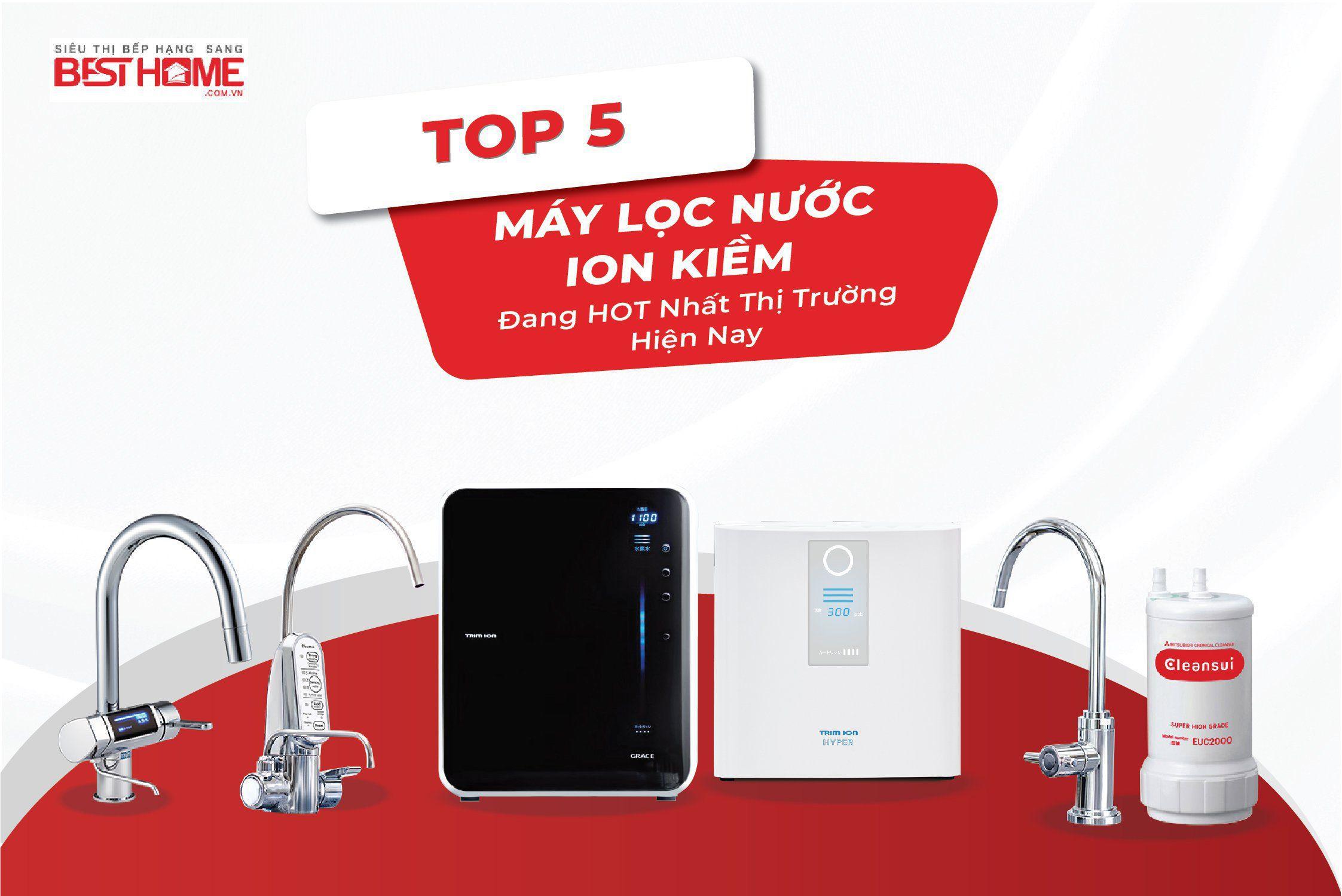 Top 5 máy lọc nước ion kiềm đang hot nhất thị trường hiện nay