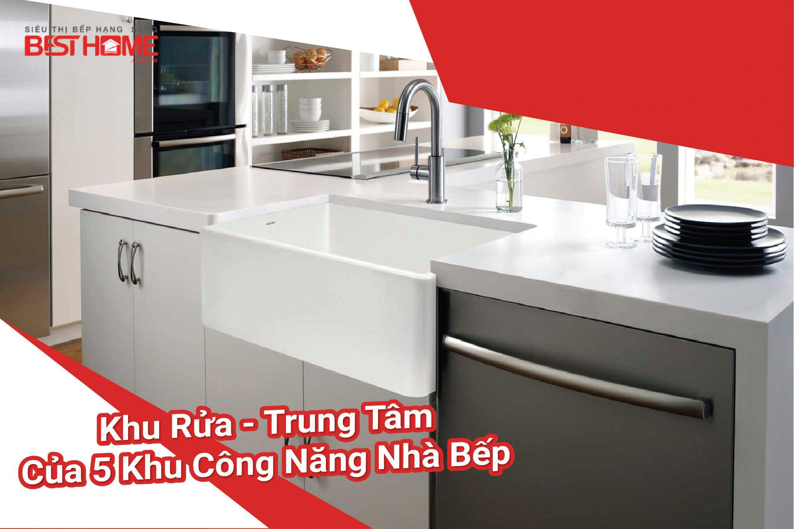 Khu rửa – trung tâm của 5 khu công năng nhà bếp