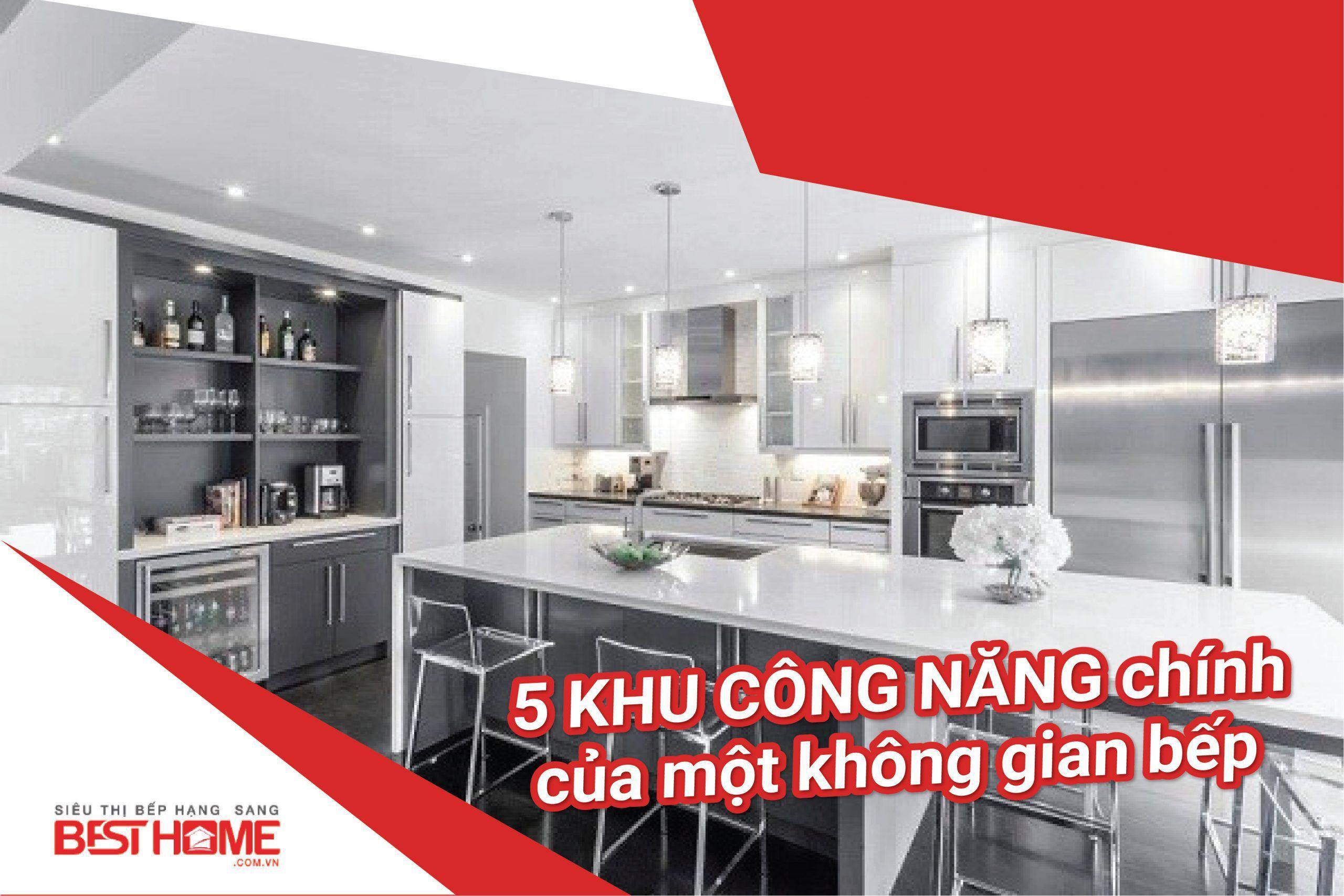 5 Khu công năng không thể thiếu của một không gian bếp